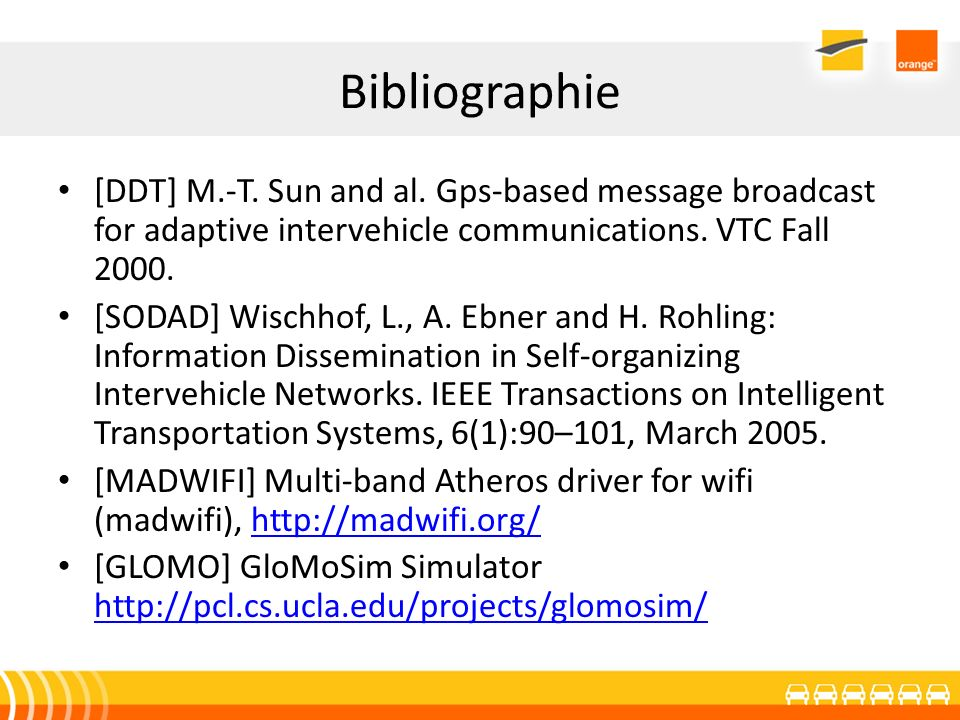 Bibliographie [DDT] M.-T. Sun and al. Gps-based message broadcast for adaptive intervehicle communications. VTC Fall 2000.